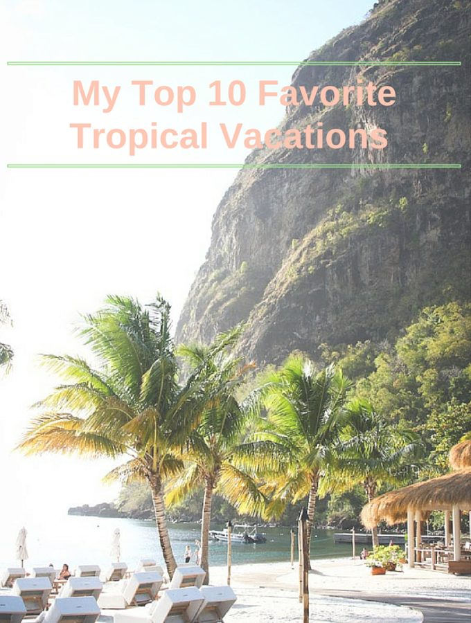 My Top 10 Favorite Tropical Vacations