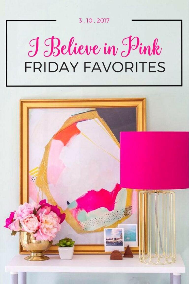Friday Favorites blog post I Believe in Pink